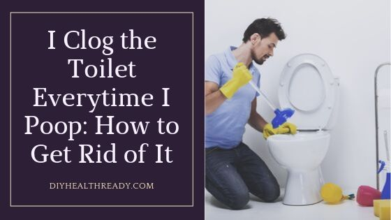 I Clog the Toilet Every Time I Poop: What to Do