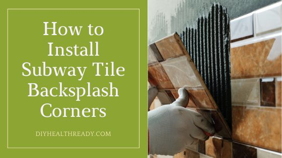 How to Install Subway Tile Backsplash Corners - Easy Tutorial