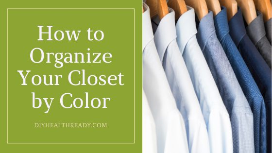 How to Organize Your Closet by Color and Avoid Messy Cabinets